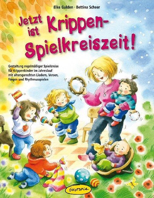 Jetzt ist Krippen-Spielkreiszeit! als Buch von Elke Gulden, Bettina Scheer