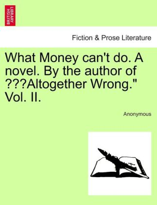 What Money can't do. A novel. By the author of Altogether Wrong. als Taschenbuch von Anonymous