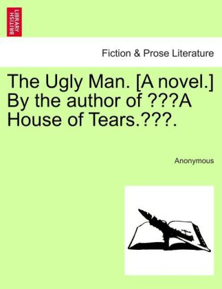 The Ugly Man. [A novel.] By the author of A House of Tears.. als Taschenbuch von Anonymous