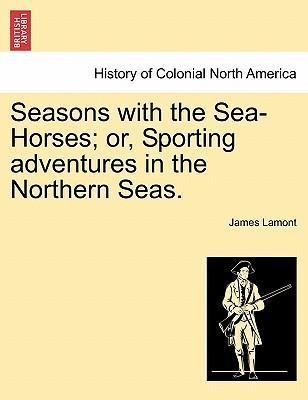 Seasons with the Sea-Horses; or, Sporting adven...