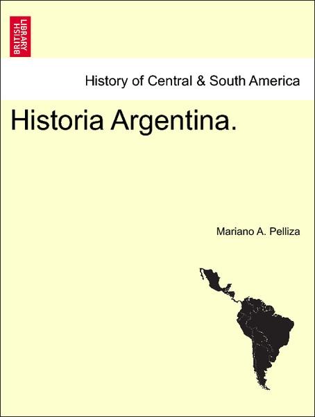 Historia Argentina. als Taschenbuch von Mariano A. Pelliza - British Library, Historical Print Editions