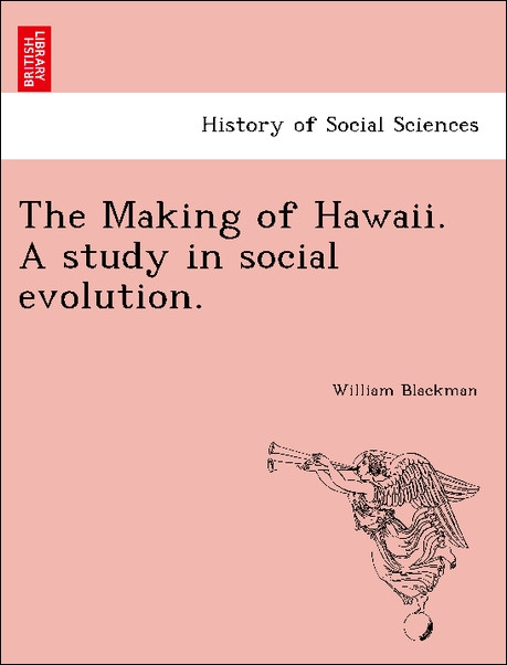 The Making of Hawaii. A study in social evolution. als Taschenbuch von William Blackman - British Library, Historical Print Editions