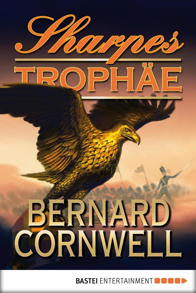 Sharpes Trophäe als eBook von Bernard Cornwell