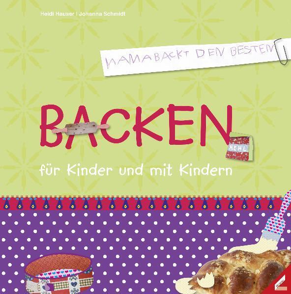 Backen für Kinder und mit Kindern als Buch von Heidi Hauser, Johanna Schmidt