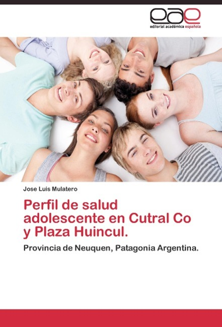 Perfil de salud adolescente en Cutral Co y Plaza Huincul. als Buch von Jose Luis Mulatero