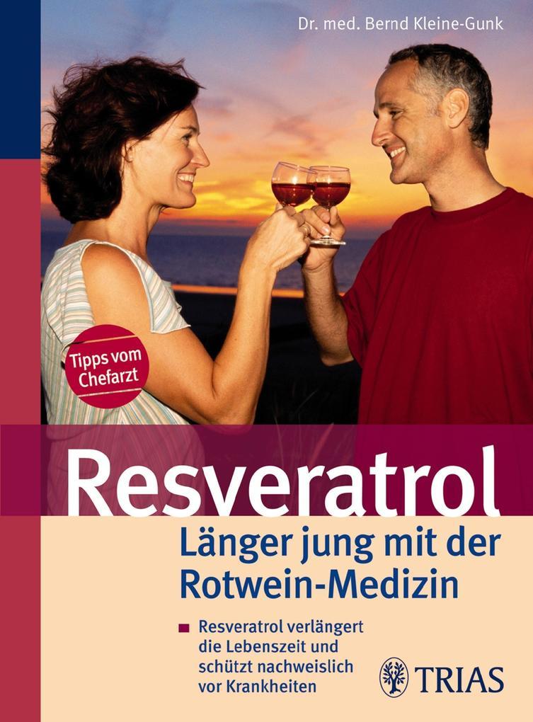 Resveratrol - Länger jung mit der Rotwein-Medizin als eBook von Bernd Kleine-Gunk