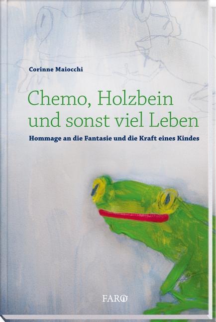 Chemo, Holzbein und sonst viel Leben als Buch von Corinne Maiocchi