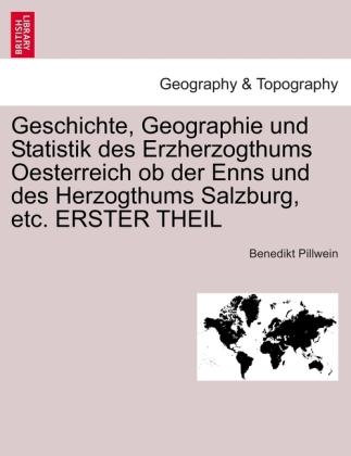 Geschichte, Geographie und Statistik des Erzherzogthums Oesterreich ob der Enns und des Herzogthums Salzburg, etc. ERSTE