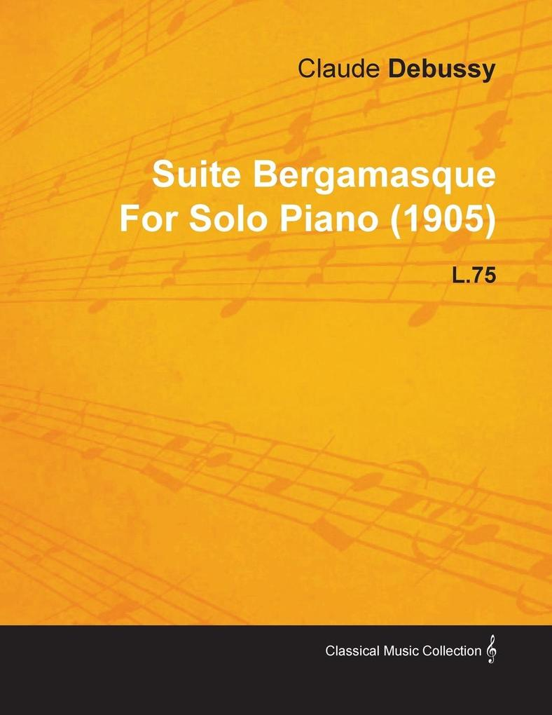 Suite Bergamasque by Claude Debussy for Solo Piano (1905) L.75 als Taschenbuch von Claude Debussy