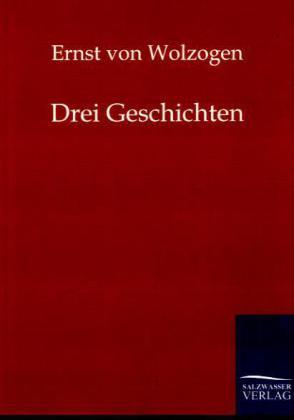 Drei Geschichten als Buch von Ernst von Wolzogen