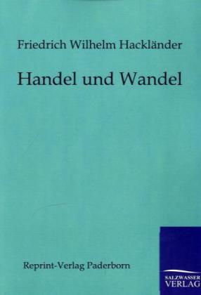 Handel und Wandel als Buch von Friedrich Wilhelm Hackländer