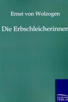 Die Erbschleicherinnen als Buch von Ernst von Wolzogen