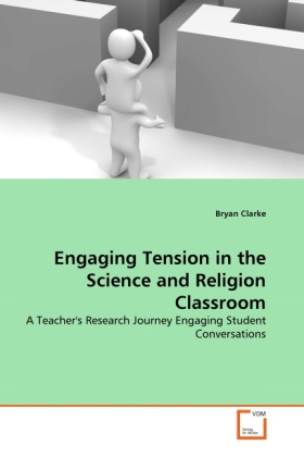 Engaging Tension in the Science and Religion Classroom als Buch von Bryan Clarke