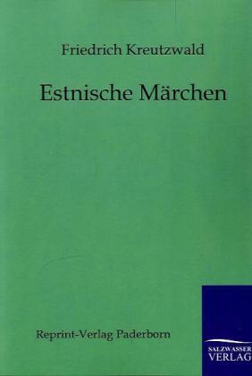 Estnische Märchen als Buch von Friedrich Kreutzwald