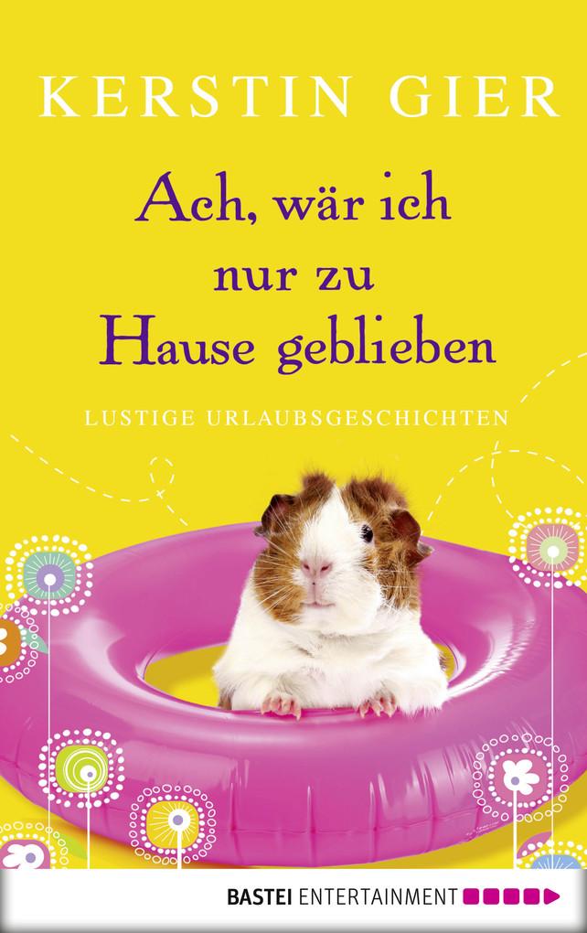 Band 1 - Ach, wär ich nur zu Hause geblieben als eBook von Kerstin Gier