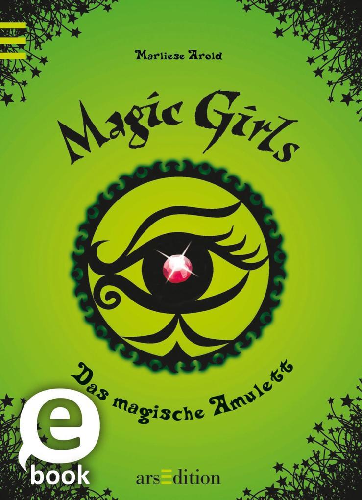 Magic Girls 02. Das Magische Amulett als eBook von Marliese Arold