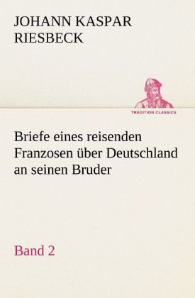 Briefe eines reisenden Franzosen über Deutschland an seinen Bruder - Band 2 als Buch von Johann Kaspar Riesbeck
