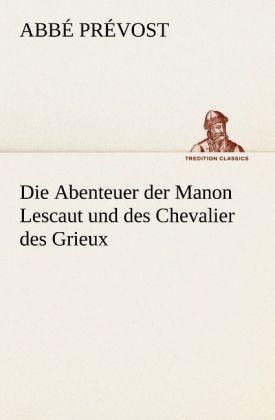 Die Abenteuer der Manon Lescaut und des Chevalier des Grieux als Buch von Abbé Prévost