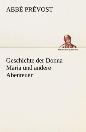 Geschichte der Donna Maria und andere Abenteuer als Buch von Abbé Prévost