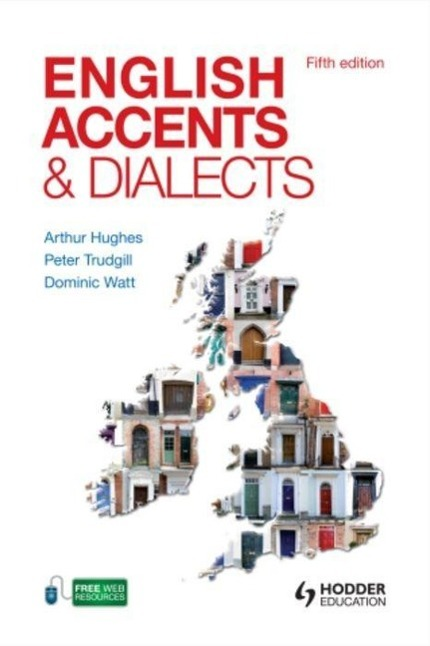 English Accents and Dialects, Fifth Edition An Introduction to Social and Regional Varieties of English in the British I