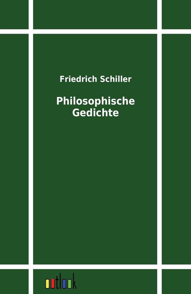 Philosophische Gedichte als Buch von Friedrich Schiller
