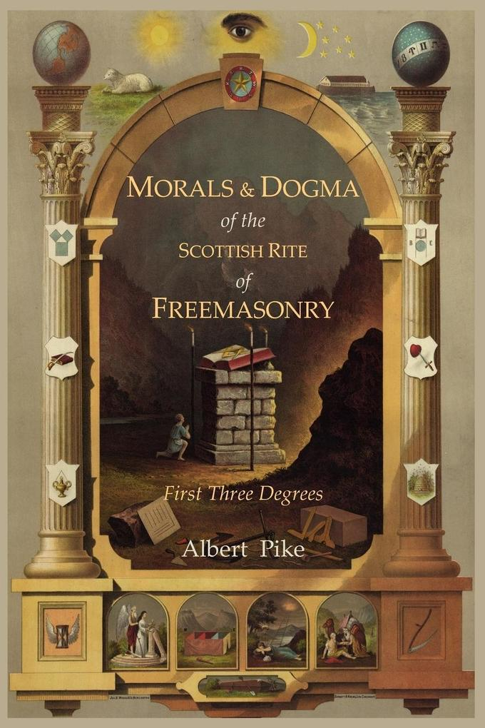 Morals and Dogma of the Ancient and Accepted Scottish Rite of Freemasonry als Buch von Albert Pike