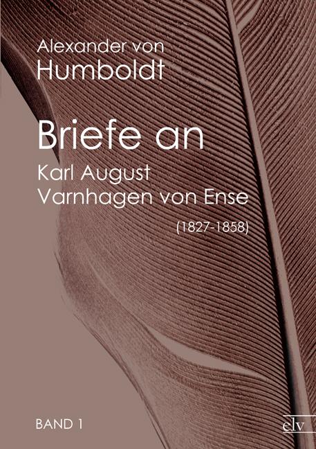 Briefe an Karl August Varnhagen von Ense 1827-1858 als Buch von Alexander Von Humboldt