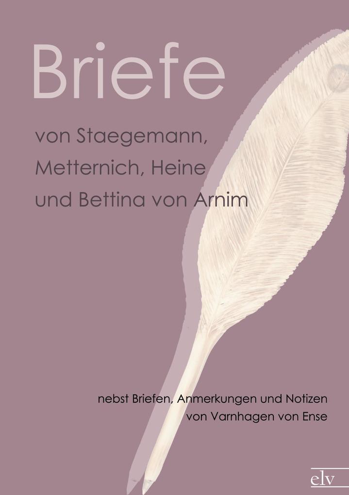 Briefe von Staegemann Metternich Heine und Bettina von Arnim als Buch von