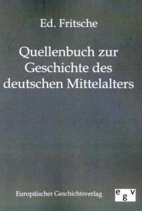 Quellenbuch zur Geschichte des deutschen Mittelalters als Buch von Ed. Fritsche