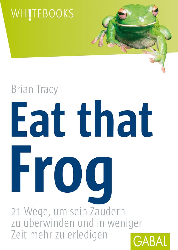 Eat that Frog als eBook von Brian Tracy