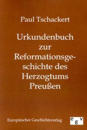 Urkundenbuch zur Reformationsgeschichte des Herzogtums Preußen als Buch von Paul Tschackert