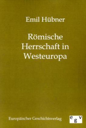 Römische Herrschaft in Westeuropa als Buch von Emil Hübner