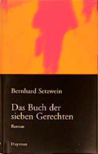 Das Buch der sieben Gerechten als Buch von Bernhard Setzwein