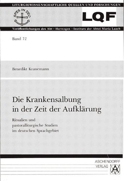 Die Krankensalbung in der Zeit der Aufklärung als Buch von Benedikt Kranemann