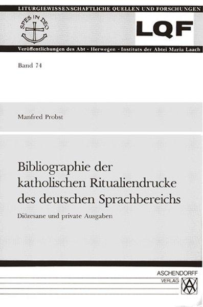 Bibliographie der katholischen Ritualiendrucke des deutschen Sprachbereichs als Buch von Manfred Probst