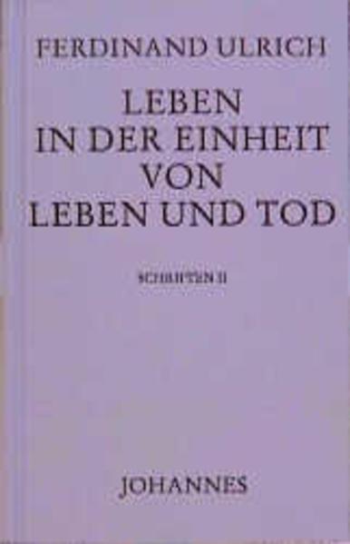 Leben in der Einheit von Leben und Tod als Buch von Ferdinand Ulrich, Martin Bieler, Stefan Oster