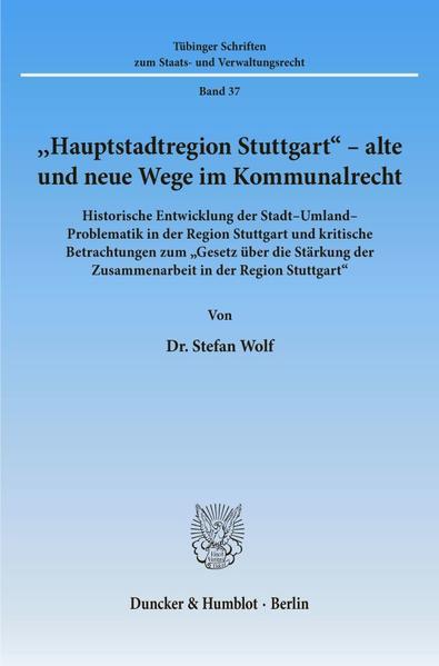 Hauptstadtregion Stuttgart - alte und neue Wege im Kommunalrecht. als Buch von Stefan Wolf