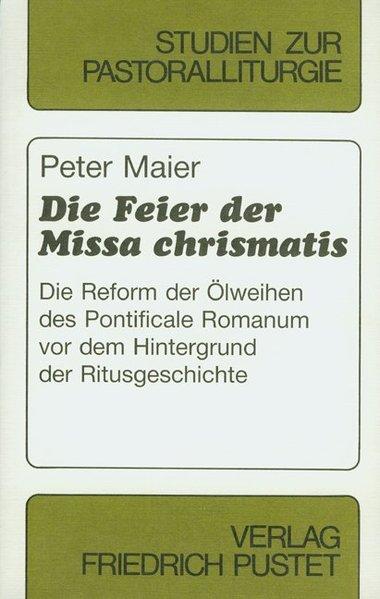 Die Feier der Missa chrismatis als Buch von Peter Maier
