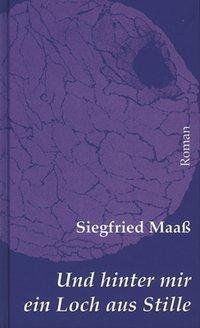 Und hinter mir ein Loch aus Stille als Buch von Siegfried Maass