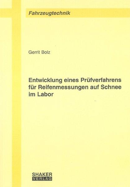 Entwicklung eines Prüfverfahrens für Reifenmessungen auf Schnee im Labor als Buch von Gerrit Bolz