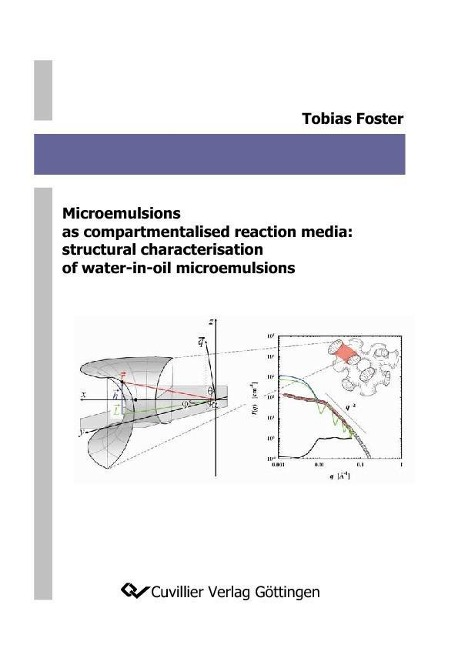 Microemulsions as compartmentalised reaction media: structural characterisation of water-in-oil microemulsions als Buch von Tobias Foster