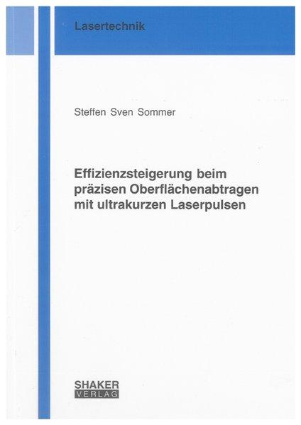 Effizienzsteigerung beim präzisen Oberflächenabtragen mit ultrakurzen Laserpulsen als Buch von Steffen Sven Sommer