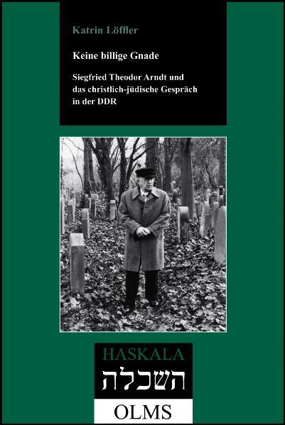 Keine billige Gnade. Siegfried Theodor Arndt und das christlich-jüdische Gespräch in der DDR. als Buch von Katrin Löffler
