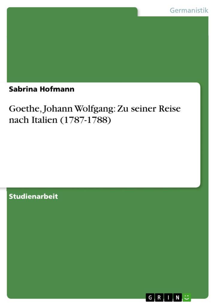 Goethe Johann Wolfgang Zu seiner Reise nach Italien 1787-1788 als eBook von Sabrina Hofmann