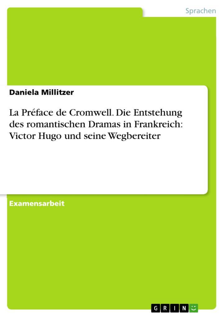 La Préface de Cromwell. Die Entstehung des romantischen Dramas in Frankreich: Victor Hugo und seine Wegbereiter als eBoo