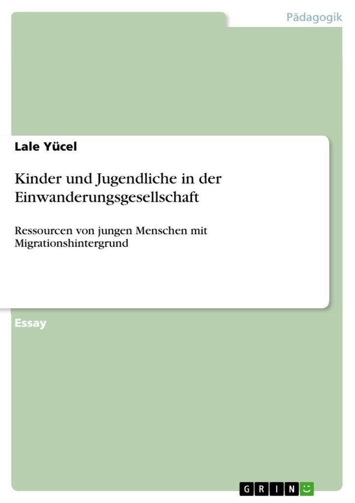 Kinder und Jugendliche in der Einwanderungsgesellschaft als eBook von Lale Yücel - GRIN Verlag