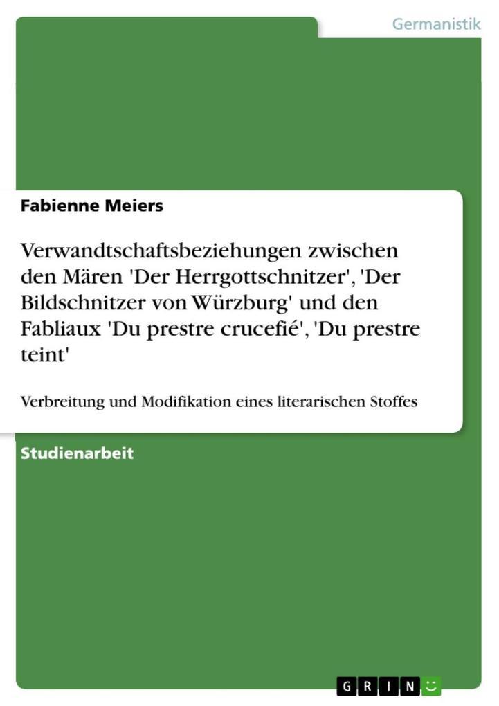 Verwandtschaftsbeziehungen zwischen den Mären 'Der Herrgottschnitzer', 'Der Bildschnitzer von Würzburg' und den Fabliaux