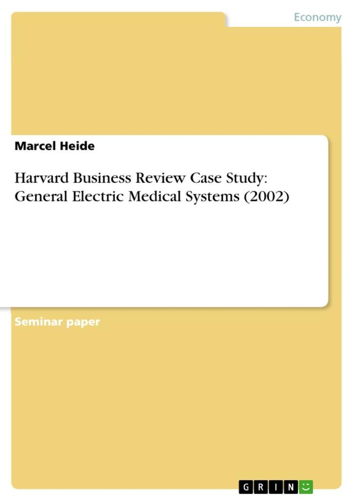 Harvard Business Review Case Study: General Electric Medical Systems (2002) als eBook von Marcel Heide - GRIN Publishing