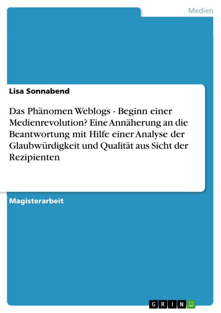 Das Phänomen Weblogs - Beginn einer Medienrevolution? Eine Annäherung an die Beantwortung mit Hilfe einer Analyse der Glaubwürdigkeit und Qualität... - GRIN Verlag