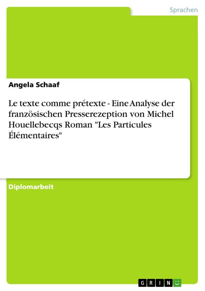 Le texte comme prétexte - Eine Analyse der französischen Presserezeption von Michel Houellebecqs Roman Les Particules Él